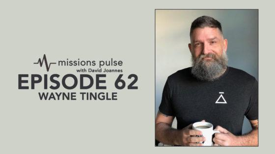 Missions Pulse 62: Wayne Tingle