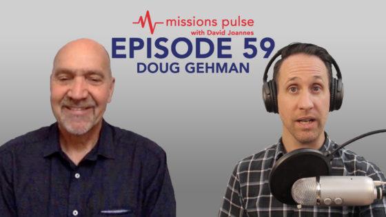 Missions Pulse 59: Doug Gehman