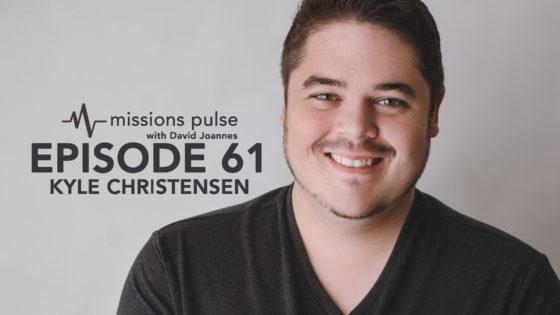 Missions Pulse 61: Kyle Christensen