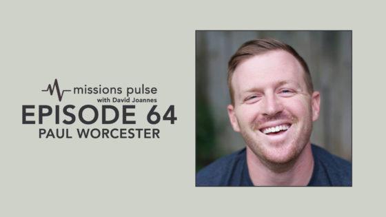 Missions Pulse 64: Paul Worcester
