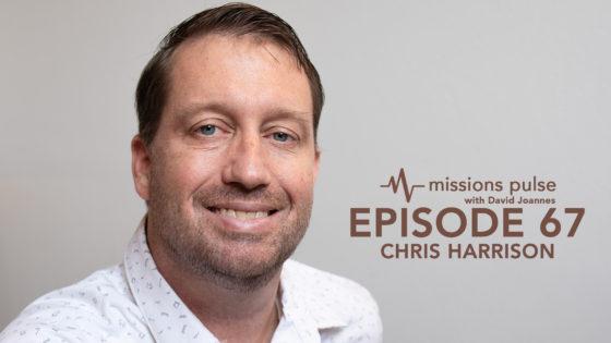 Missions Pulse 67: Chris Harrison